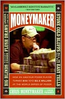 Chris Moneymaker: Moneymaker: How an Amateur Poker Player Turned $40 into $2. 5 Million at the World Series of Poker