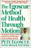 Pete Egoscue: Egoscue Method of Health Through Motion: Revolutionary Program That Lets You Rediscover the Body's Power to Rejuvenate It