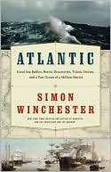 Simon Winchester: Atlantic: Great Sea Battles, Heroic Discoveries, Titanic Storms, and a Vast Ocean of a Million Stories