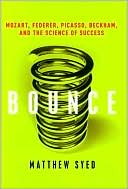 Matthew Syed: Bounce: Mozart, Federer, Picasso, Beckham, and the Science of Success