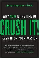 Gary Vaynerchuk: Crush It!: Why NOW Is the Time to Cash In on Your Passion