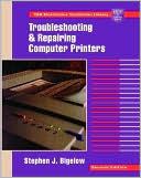 Stephen J. Bigelow: Troubleshooting and Repairing Computer Printers