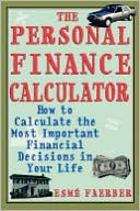 Esme E. Faerber: The Personal Finance Calculator: How to Calculate the Most Important Financial Decisions in Your Life