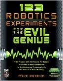 Myke Predko: 123 Robotics Experiments for the Evil Genius
