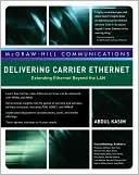 Abdul Kasim: Delivering Carrier Ethernet: Extending Ethernet Beyond the LAN