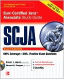 Robert J. Ligouri: SCJA Sun Certified Java Associate Study Guide (Exam CX-310-019)