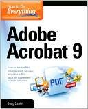Doug Sahlin: How to Do Everything: Adobe Acrobat 9