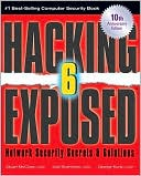 Stuart McClure: Hacking Exposed, Sixth Edition: Network Security Secrets& Solutions