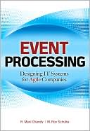 K. Chandy: Event Processing: Designing IT Systems for Agile Companies: Designing IT Systems for Agile Companies