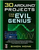 Simon Monk: 30 Arduino Projects for the Evil Genius