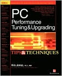Kris Jamsa: Pc Performance Tuning & Upgrading Tips & Techniques