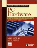 Michael Meyers: Mike Meyers' A+ Guide to PC Hardware Lab Manual