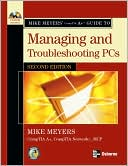 Michael Meyers: Mike Meyers' A+ Guide to Managing and Troubleshooting PCs, Second Edition