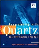 David Gelphman: Programming with Quartz: 2D and PDF Graphics in Mac OS X