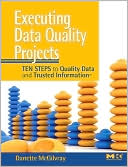 Danette McGilvray: Executing Data Quality Projects: Ten Steps to Quality Data and Trusted Information (TM)
