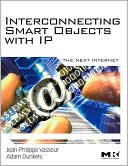 Jean-Philippe Vasseur: Interconnecting Smart Objects with IP: The Next Internet