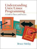 Bruce Molay: Understanding UNIX/LINUX Programming: A Guide to Theory and Practice