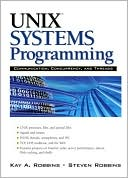 Kay Robbins: Unix Systems Programming: Communication, Concurrency and Threads