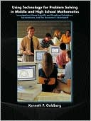 Kenneth P. Goldberg: Using Technology and Problem Solving in Middle and High School Mathematics: Investigations Using Scientific and Graphing Calculators, Spreadsheets, and The Geometer's Sketchpad