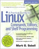 Mark G. Sobell: A Practical Guide to Linux Commands, Editors, and Shell Programming