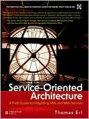Thomas Erl: Service-Oriented Architecture: A Field Guide to Integrating XML and Web Services