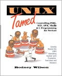 Rodney C. Wilson: UNIX Tamed: Controlling PERL, SED, AWK, Shells & C Programming for Novicees