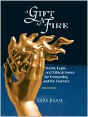 Sara Baase: A Gift of Fire: Social, Legal, and Ethical Issues for Computing and the Internet, 3rd Edition
