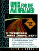 David B. Horvath: UNIX for the Mainframer: The Essential Reference for Commands, Conversions, TCP/IP