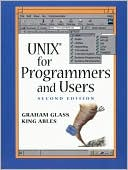 Graham Glass: UNIX : For Programmers and Users, Vol. 1