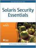 Sun Microsystems Security Engineers: Solaris 10 Security Essentials (Solaris System Administration Series)