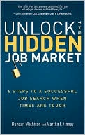 Duncan Mathison: Unlock the Hidden Job Market: 6 Steps to a Successful Job Search When Times Are Tough