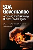 William A. Brown: SOA Governance: Achieving and Sustaining Business and IT Agility