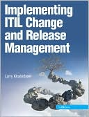 Larry Klosterboer: Implementing ITIL Change and Release Management (ITIL Series)
