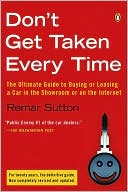 Remar Sutton: Don't Get Taken Every Time: The Ultimate Guide to Buying or Leasing a Car, in the Showroom or on the Internet