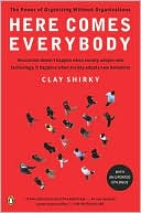 Clay Shirky: Here Comes Everybody: The Power of Organizing Without Organizations