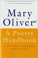 Mary Oliver: A Poetry Handbook