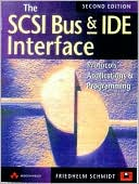 F. Schmidt: The SCSI Bus and Ide Interface: Protocals, Applications and Programming [With A Fully Updated Disk Contains the Source Code...]