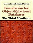 Chris J. Date: Foundation for Object / Relational Databases: The Third Manifesto