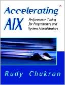 Rudy Chukran: Accelerating AIX: Performance Tuning for Programmers and System Administrators