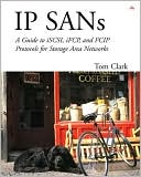 Thomas Clark: IP SANs: A Guide to ISCI, IFCP, and FCIP Protocols for Storage Area Networks