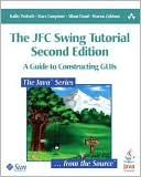 Kathy Walrath: The JFC Swing Tutorial: A Guide to Constructing GUIs