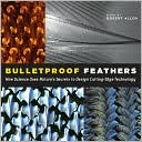 Robert Allen: Bulletproof Feathers: How Science Uses Nature's Secrets to Design Cutting-Edge Technology