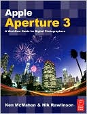 Ken McMahon: Apple Aperture 3: A Workflow Guide for Digital Photographers, Vol. 3