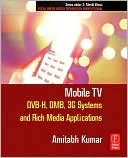 Amitabh Kumar: Mobile TV: DVB-H, DMB, 3G Systems and Rich Media Applications