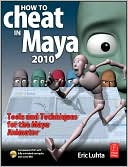 Eric Luhta: How to Cheat in Maya XXXX: Tools and Techniques for the Maya Animator