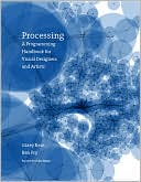 Casey Reas: Processing: A Programming Handbook for Visual Designers and Artists