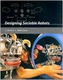 Cynthia L. Breazeal: Designing Sociable Robots