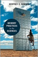 Geoffrey C. Bowker: Memory Practices in the Sciences