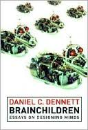 Daniel C. Dennett: Brainchildren: Essays on Designing Minds