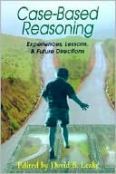 David B. Leake: Case-Based Reasoning: Experiences, Lessons, and Future Directions